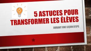 5 astuces pour transformer les élèves durant une leçon d'EPS